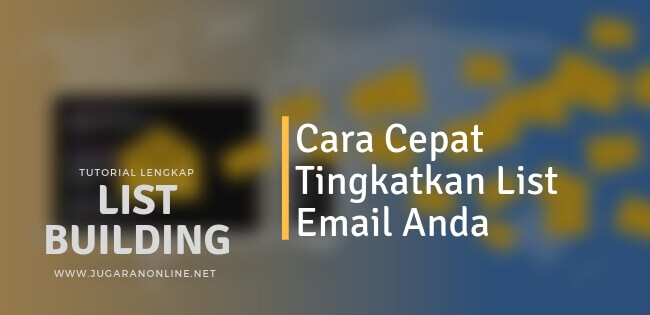 cara cepat tingkatkan list email