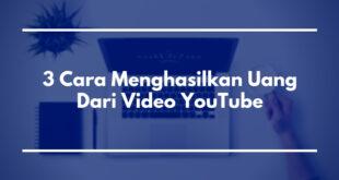 3 Cara Menghasilkan Uang Dari Video YouTube