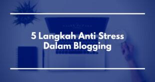 5 Langkah Anti Stress dalam Blogging