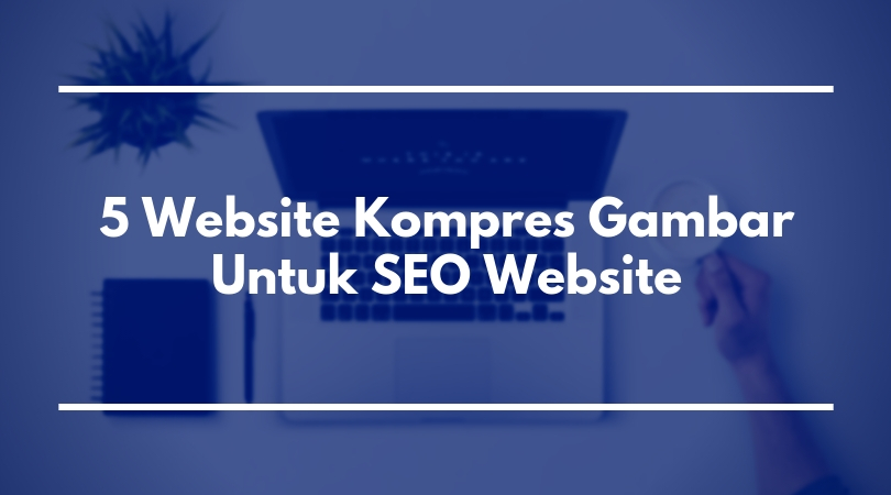 5 Website Kompres Gambar Untuk SEO Website