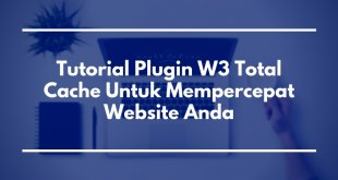 Tutorial Plugin W3 Total Cache Untuk Mempercepat Website Anda