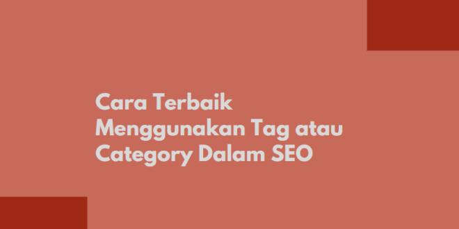 Cara Terbaik Menggunakan Tag atau Category Dalam SEO